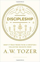 Discipleship: What It Truly Means to Be a Christian-Collected Insights from A. W. Tozer