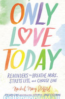 Only Love Today (HB): Reminders to Breathe More, Stress Less, and Choose Love