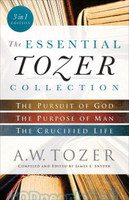 Essential Tozer Collection (PB): The Pursuit of God, The Purpose of Man, and The Crucified Life (Combined Ed.)