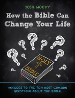 How the Bible Can Change Your Life (PB): Answers to the Ten Most Common Questions about the Bible
