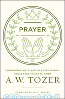 Prayer (PB): Communing with God in Everything-Collected Insights from A. W. Tozer