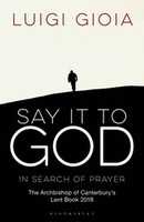 Say it to God In Search of Prayer (PB): The Archbishop of Canterburys Lent Book 2018