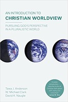 Introduction to Christian Worldview: Pursuing Gods Perspective in a Pluralistic World (PB)