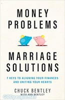 Money Problems, Marriage Solutions: 7 Keys to Aligning Your Finances and Uniting Your Hearts (PB)