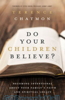 Do Your Children Believe? (PB): Becoming Intentional About Your Familys Faith and Spiritual Legacy
