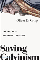 Saving Calvinism: Expanding the Reformed Tradition (PB)
