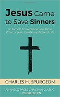 Jesus Came to Save Sinners: An Earnest Conversation with Those Who Long for Salvation and Eternal L (PB)