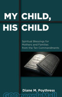 My Child, His Child (PB): Spiritual Blessings for Mothers and Families from the Ten Commandments
