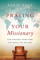 Praying for Your Missionary: How Prayers from Home Can Reach the Nations (PB)