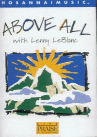 Live Praise & Worship - Above All with Lenny LeBlanc (Tape)