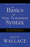 Basics of New Testament Syntax: An Intermediate Greek Grammar