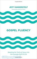 Gospel Fluency (HB): Speaking the Truths of Jesus into the Everyday Stuff of Life
