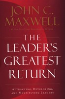 Leaders Greatest Return: Attracting, Developing, and Multiplying Leaders (양장본)