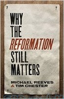 Why the Reformation Still Matters (PB)