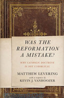Was the Reformation a Mistake?: Why Catholic Doctrine Is Not Unbiblical (PB)