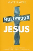 Hollywood Jesus: A Small Group Study Connecting Christ and Culture (PB)