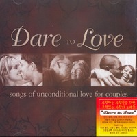 Dare To Love - Songs of unconditional Love (CD)