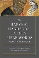 Harvest Handbook of Key Bible Words New Testament (PB): Understand Their Original Meanings and Apply Them to Your Life