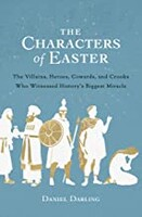 Characters of Easter: The Villains, Heroes, Cowards, and Crooks Who Witnessed Historys Biggest Miracle (Paperback)
