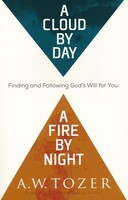 A Cloud by Day, a Fire by Night: Finding and Following Gods Will for You (Paperback)