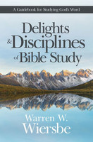 Delights and Disciplines of Bible Study: A Guidebook for Studying Gods Word (PB)