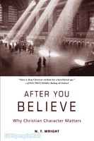 After You Believe: Why Christian Character Matters (PB)