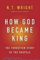How God Became King: The Forgotten Story of the Gospels (HB)