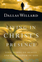 Living in Christs Presence: Final Words on Heaven and the Kingdom of God (HB)