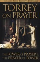 Torrey on Prayer: The Power of Prayer and the Prayer of Power (PB)