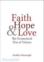 Faith, Hope, and Love: The Ecumenical Trio of Virtues (PB)
