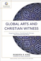 Global Arts and Christian Witness: Exegeting Culture, Translating the Message, and Communicating Christ (Paperback)