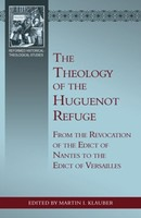 Theology of the Huguenot Refuge: From the Revocation of the Edict of Nantes to the Edict of Versailles (소프트커버)