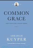 Common Grace: Gods Gifts for a Fallen World, Vol. 1 (Abraham Kuyper Collected Works in Public Theology)