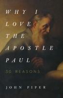 Why I Love the Apostle Paul: 30 Reasons (PB)