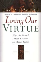 Losing Our Virtue: Why the Church Must Recover Its Moral Vision (Paperback)