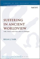 LNTS (JSNTSup) 569: Suffering in Ancient Worldview: Luke, Seneca and 4 Maccabees in Dialogue