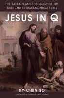 Jesus in Q: The Sabbath and Theology of the Bible and Extracanonical Texts (PB)
