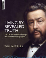 Living by Revealed Truth: The Life and Pastoral Theology of Charles Haddon Spurgeon (HB)