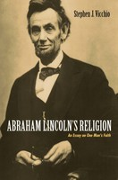 Abraham Lincolns Religion: An Essay on One Mans Faith