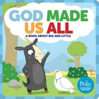 God Made Us All: A Book about Big and Little (Frolic First Faith / Board Book)