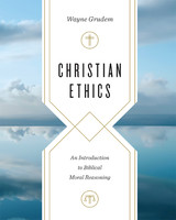 Christian Ethics: An Introduction to Biblical Moral Reasoning (HB)