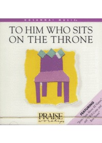 Praise & Worship - To Him Who Sits On the Throne (CD)