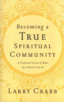 Becoming a True Spiritual Community: A Profound Vision of What the Church Can Be (Paperback)