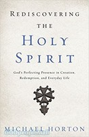 Rediscovering the Holy Spirit: Gods Perfecting Presence in Creation, Redemption, and Everyday Life (PB)