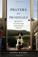 Prayers for Prodigals: 90 Days of Prayer for Your Child (PB)