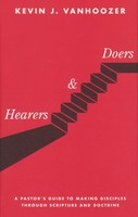 Hearers and Doers: A Pastors Guide to Making Disciples Through Scripture and Doctrine (HB)