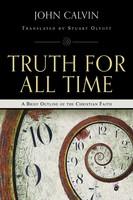 Truth For All Time: A Brief Outline of the Christian Faith, Reprint Ed. (PB)