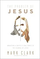 Problem of Jesus: Answering a Skeptics Challenges to the Scandal of Jesus (Paperback)