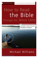 How to Read the Bible through the Jesus Lens: A Guide to Christ-Focused Reading of Scripture (PB)