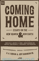 Coming Home: Essays on the New Heaven and New Earth (Gospel Coalition) (PB)